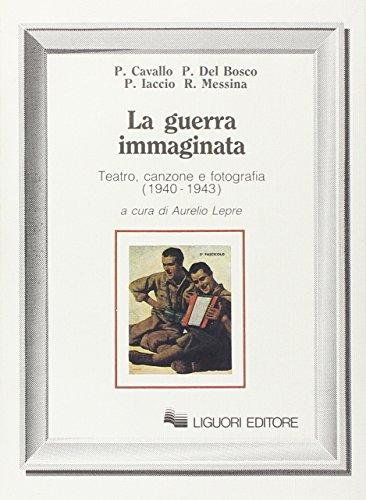 9788820717827: La guerra immaginata. Teatro, canzone e fotografia (1940-1943) (Storia moderna e contemporanea)
