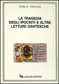 La tragedia degli ipocriti e altre letture dantesche.: Toscano,Tobia R.