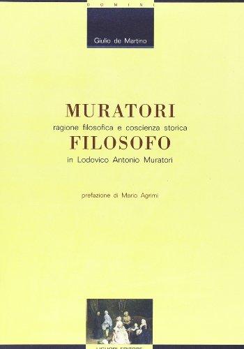 Muratori filosofo: Ragione filosofica e coscienza storica in Lodovico Antonio Muratori (Domini) (...