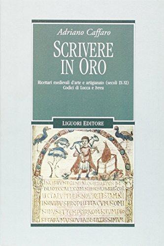 Scrivere in oro. Ricettari medievali d'arte e: Adriano Caffaro