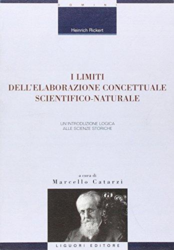 9788820734299: I limiti dell'elaborazione concettuale scientifico-naturale. Un'introduzione logica alle scienze storiche