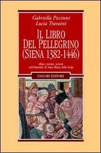 9788820735289: Il libro del pellegrino (Siena 1382-1446). Affari, uomini, monete nell'Ospedale di Santa Maria della Scala (Nuovo Medioevo)