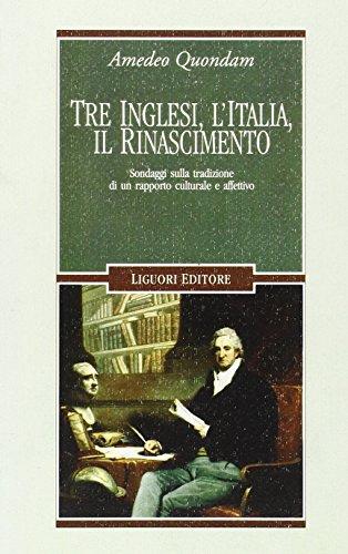 9788820739386: Tre inglesi, l'Italia, il Rinascimento. Sondaggi sulla tradizione di un rapporto culturale e affettivo