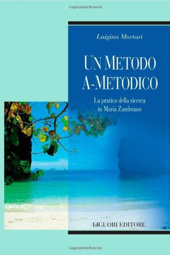 9788820739423: Un metodo a-metodico. La pratica della ricerca in Maria Zambrano (Teorie e oggetti della filosofia)