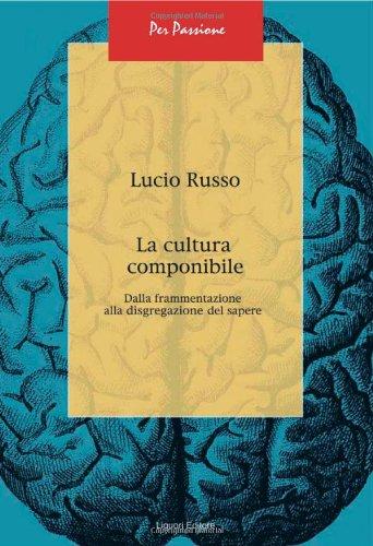 La cultura componibile. Dalla frammentazione alla disgregazione del sapere (8820742810) by Lucio Russo