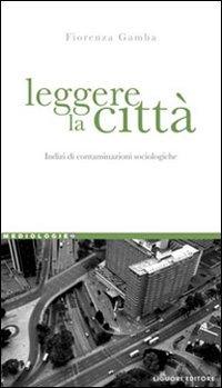 9788820748128: Leggere la città. Indizi di contaminazioni sociologiche (Mediologie)