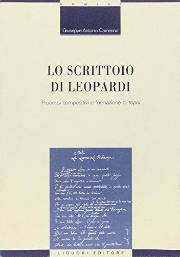 9788820754822: Lo scrittoio di Leopardi. Processi compositivi e formazione di «tópoi»