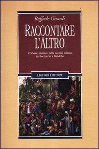 9788820755836: Raccontare l'altro. L'Oriente islamico nella novella italiana da Boccaccio a Bandello