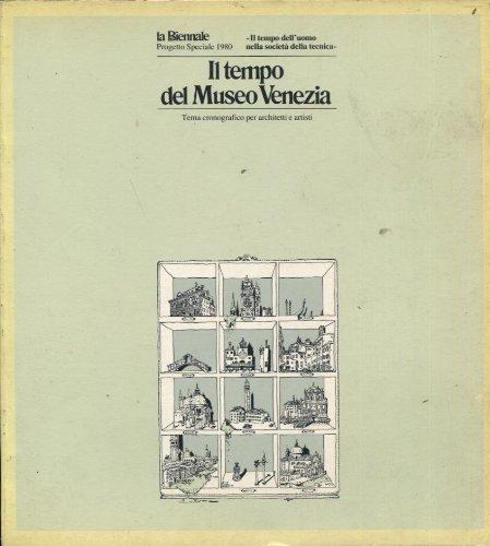 Il tempo del museo Venezia. Tema cronografico per architetti e artisti.: Catalogo della Mostra: