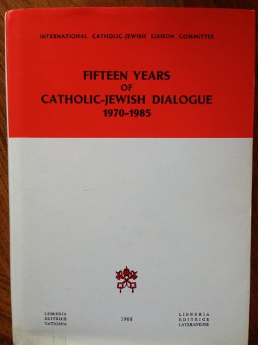 9788820915872: Fifteen Years of Catholic-Jewish Dialogue 1970-1985: Selected Papers