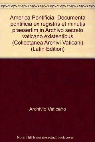 9788820916992: America Pontificia: Documenta pontificia ex registris et minutis praesertim in Archivo secreto vaticano existentibus (Collectanea Archivi Vaticani) (Latin Edition)