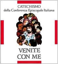 Venite con me. Catechismo per l'iniziazione cristiana: Conferenza episcopale italiana