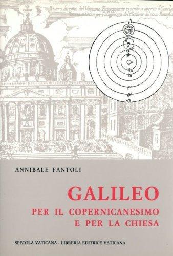 9788820918606: Galileo: Per il copernicanesimo e per la Chiesa (Studi galileiani)