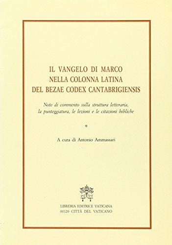 9788820922740: Il vangelo di Marco nella colonna latina del Bezae codex cantabrigiensis. Note di commento sulla struttura letteraria, la punteggiatura, le lezioni...