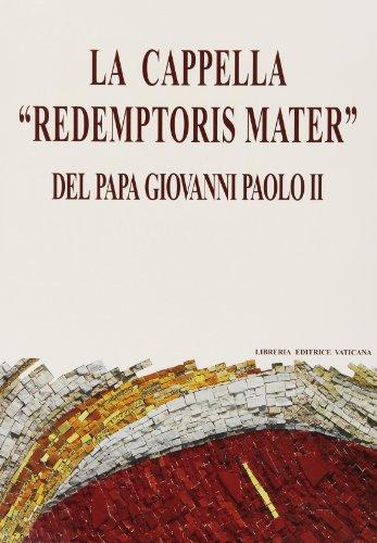 9788820928803: La cappella «Redemptoris mater» del papa Giovanni Paolo II. Dono del collegio cardinalizio al santo padre...
