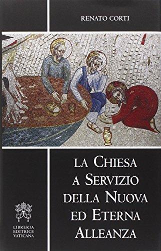 La Chiesa a servizio della nuova ed eterna alleanza. Esercizi spirituali in Vaticano, 2005.: Corti,...