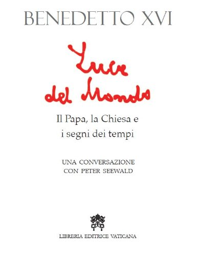 Luce Del Mondo Papa Chiesa E Segni Tempi: Peter Seewald
