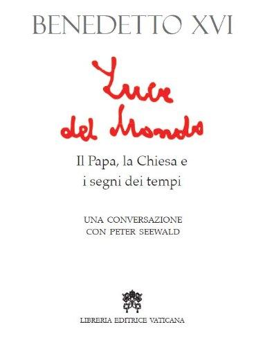 Luce Del Mondo Papa Chiesa E Segni: Peter Seewald