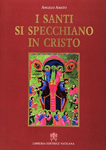 I santi si specchiano in Cristo.: AMATO, ANGELO.