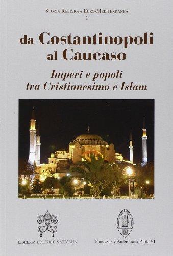 9788820992095: Da Costantinopoli al Caucaso. Imperi e popoli tra Cristianesimo e Islam (Storia religiosa Euro-Mediterranea)