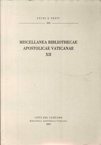 Miscellanea Bibliothecae Apostolicae Vaticanae XII (= Studi e Testi, 430)