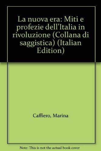 9788821166310: La nuova era: Miti e profezie dell'Italia in rivoluzione (Collana di saggistica) (Italian Edition)
