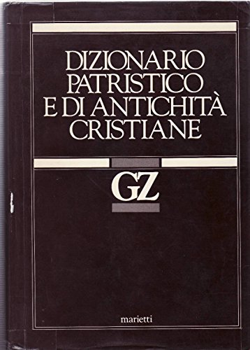 Dizionario patristico e di antichità cristiane. Volume II. GZ [This Volume Only]: Angelo Di ...