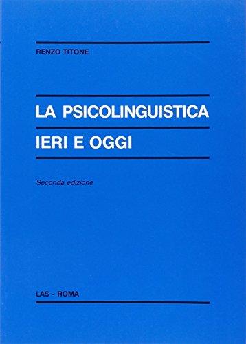 9788821302763: La psicolinguistica ieri e oggi (Enciclopedia delle scienze dell'educ.)