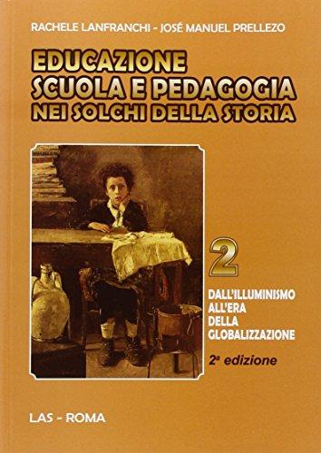 Educazione scuola e pedagogia nei solchi della storia. Vol. 2: Dall'Illuminismo all'era ...