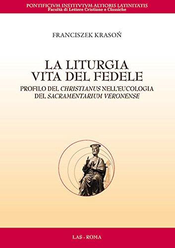 9788821308529: La liturgia. Vita del fedele. Profilo del christianus nell'eucologia del sacramentarium veronense