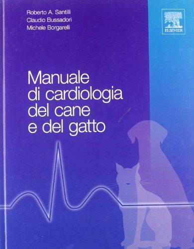 Manuale di cardiologia del cane e del: Roberto A. Santilli;