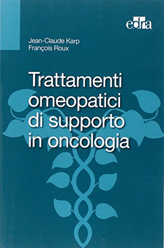 Trattamenti omeopatici di supporto in oncologia: Jean-Claude Karp; François