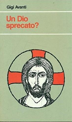 9788821504303: Un Dio sprecato?: Risposte agli interrogativi dei giovani (Progetto famiglia ; 5)