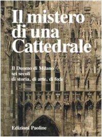 9788821511509: Il Mistero di una cattedrale: Il Duomo di Milano sei secoli di storia, di arte, di fede (Italian Edition)
