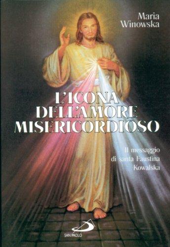 L'icona dell'amore misericordioso. Il messaggio di santa Faustina Kowalska (8821512819) by Maria Winowska