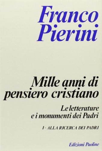 Mille anni di pensiero cristiano. Le letterature e i monumenti dei Padri. Alla ricerca dei Padri.: ...