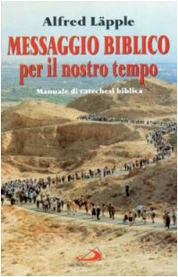 9788821515286: Messaggio biblico per il nostro tempo. Manuale di catechesi biblica