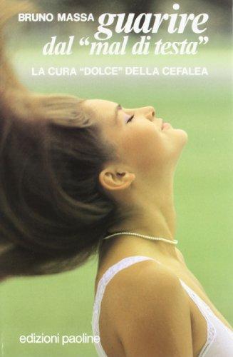 Guarire dal mal di testa. La cura dolce della cefalea.: Massa,Bruno.