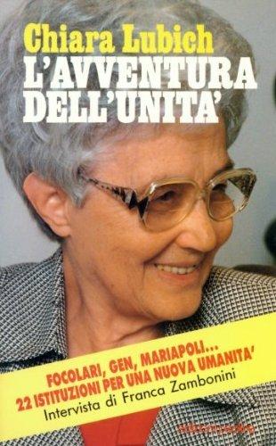 L'avventura dell'unità. Focolari, Gen, Mariapoli. 22 istituzioni per una nuova umanità (Interviste verità) - Chiara Lubich; Franca Zambonini