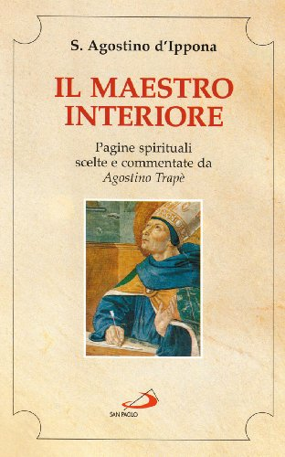Il maestro interiore. Pagine spirituali: Agostino (sant')