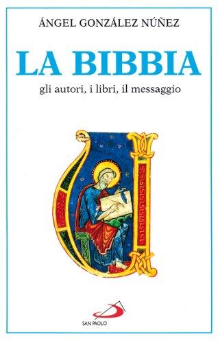 La Bibbia. Gli autori, i libri, il: Angel Gonzalez Núnez