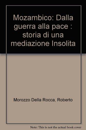 Mozambico: Dalla guerra alla pace : storia di una mediazione insolita ([Attualita e storia) (Italian Edition) (8821529029) by Morozzo Della Rocca, Roberto
