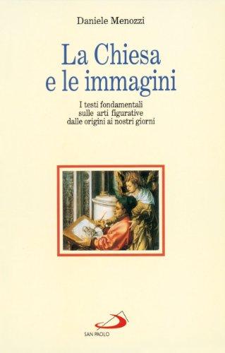 9788821529610: La chiesa e le immagini. I testi fondamentali sulle arti figurative dalle origini ai nostri giorni