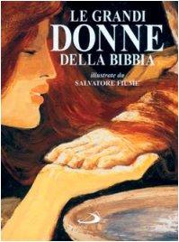 Le grandi donne della Bibbia.: Aa.vv.