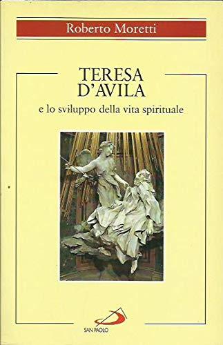 Teresa d'Avila e lo sviluppo della vita spirituale (Spiritualit?): Moretti, Roberto