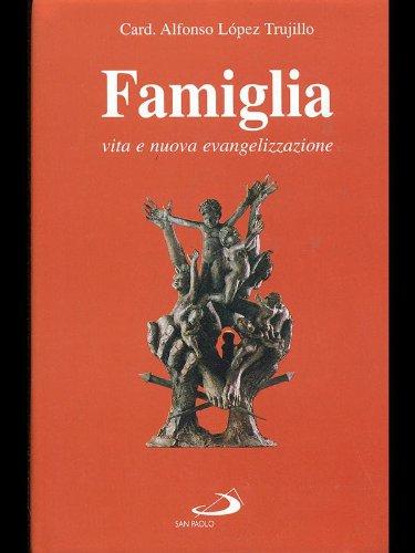 Famiglia vita e nuova evangelizzazione.: Trujillo, Alfonso Lopez Card.