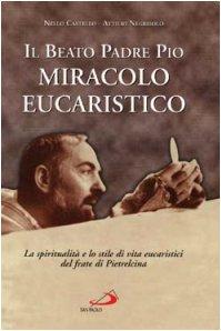 9788821543050: Il beato padre Pio miracolo eucaristico. La spiritualità e lo stile di vita eucaristici del frate di Pietrelcina
