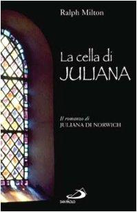 9788821549434: La cella di Juliana. Il romanzo di Juliana di Norwich (Dimensioni dello spirito)