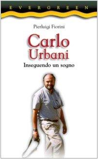 9788821551338: Carlo Urbani. Inseguendo un sogno