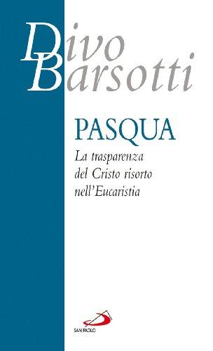 Pasqua. La trasparenza del Cristo risorto nell'eucaristia (9788821553004) by Divo Barsotti